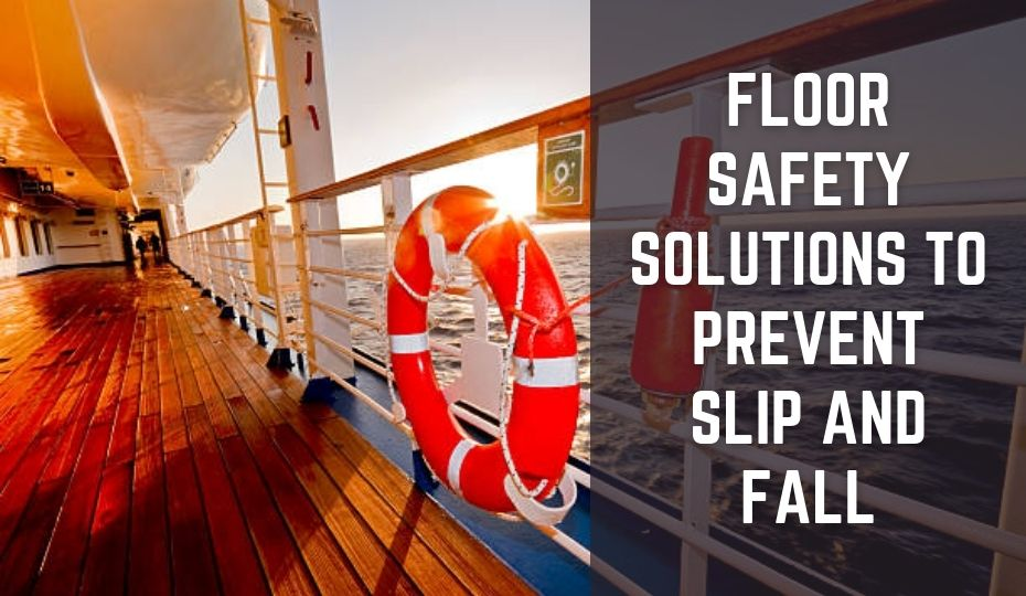 Floor Safety Solutions to Prevent Slip and Fall
