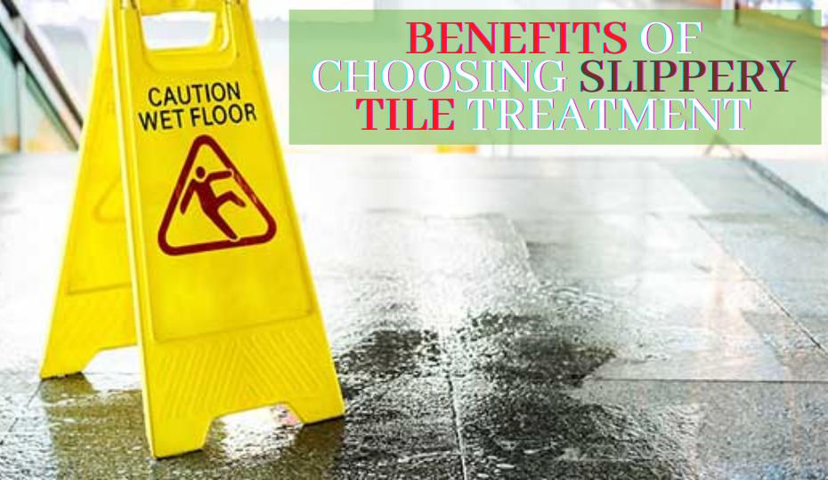 Benefits of Choosing Slippery Tile Treatment